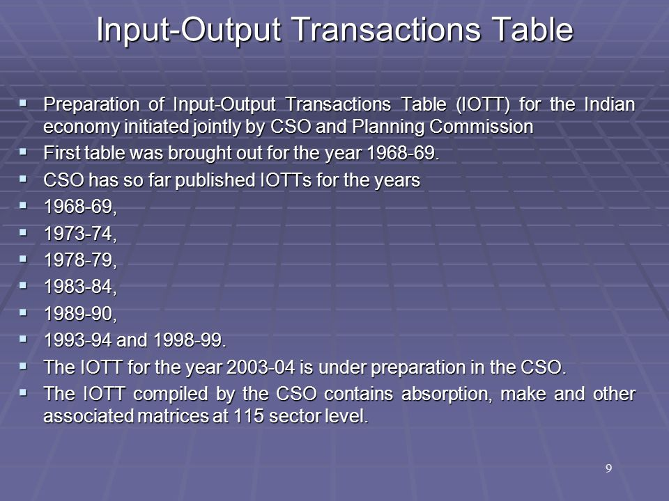 Input-Output Transactions Table  Preparation of Input ‑ Output Transactions Table (IOTT) for the Indian economy initiated jointly by CSO and Planning