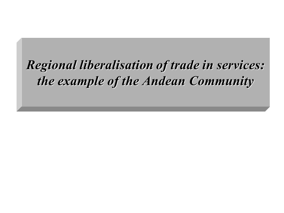 Regional liberalisation of trade in services: the example of the Andean Community