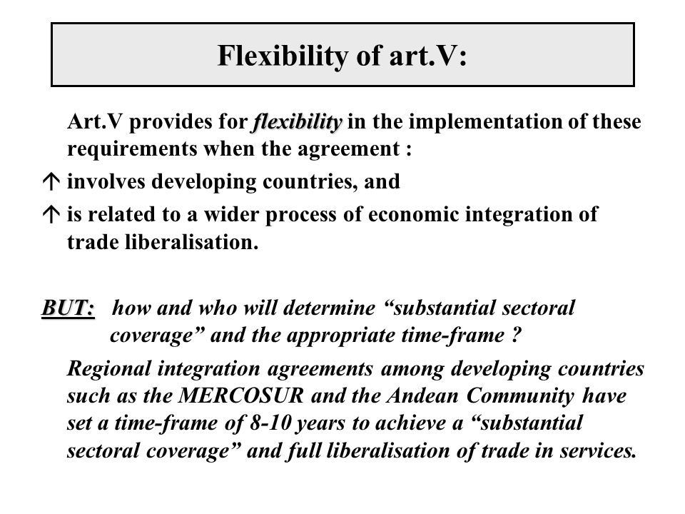 Flexibility of art.V: flexibility Art.V provides for flexibility in the implementation of these requirements when the agreement : áinvolves developing