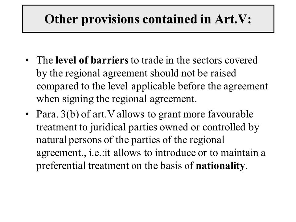 Other provisions contained in Art.V: The level of barriers to trade in the sectors covered by the regional agreement should not be raised compared to