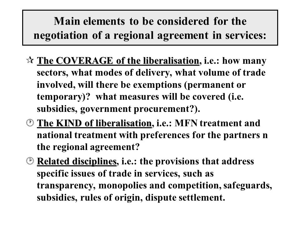 Main elements to be considered for the negotiation of a regional agreement in services: ¶The COVERAGE of the liberalisation ¶The COVERAGE of the liber