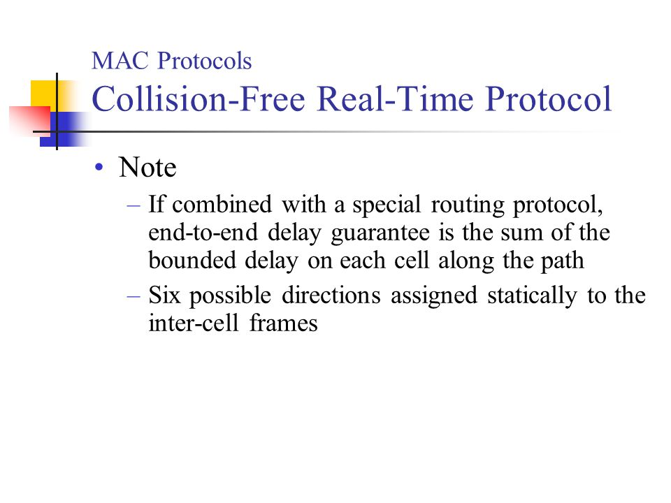 Note –If combined with a special routing protocol, end-to-end delay guarantee is the sum of the bounded delay on each cell along the path –Six possible directions assigned statically to the inter-cell frames