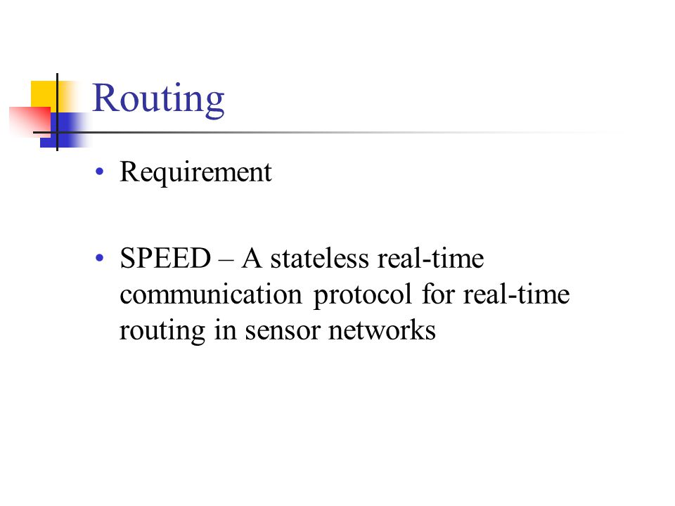 Routing Requirement SPEED – A stateless real-time communication protocol for real-time routing in sensor networks