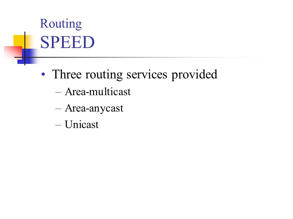 Routing SPEED Three routing services provided –Area-multicast –Area-anycast –Unicast