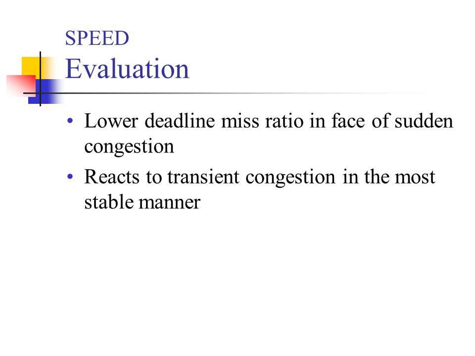 SPEED Evaluation Lower deadline miss ratio in face of sudden congestion Reacts to transient congestion in the most stable manner