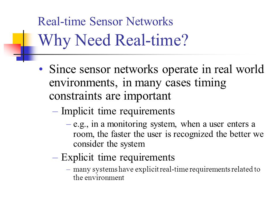 Real-time Sensor Networks Why Need Real-time.