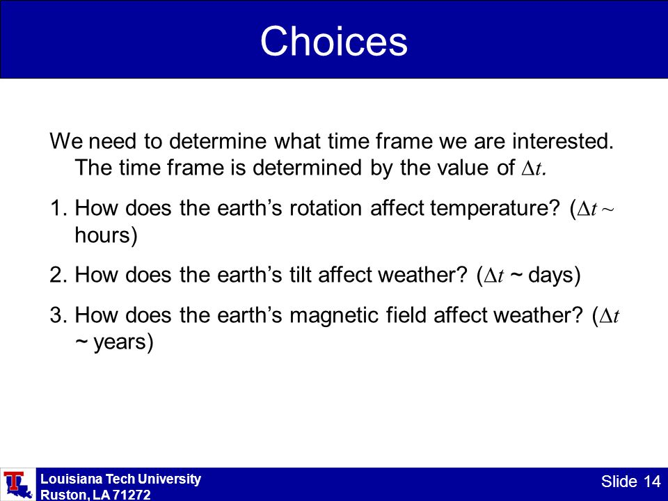 Louisiana Tech University Ruston, LA 71272 Slide 14 Choices We need to determine what time frame we are interested. The time frame is determined by th