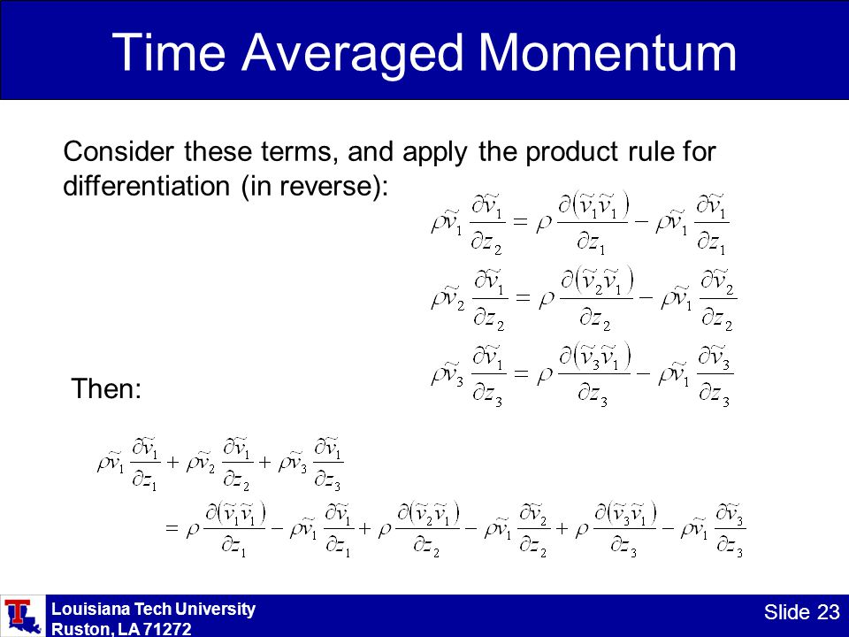 Louisiana Tech University Ruston, LA 71272 Slide 23 Time Averaged Momentum Consider these terms, and apply the product rule for differentiation (in re