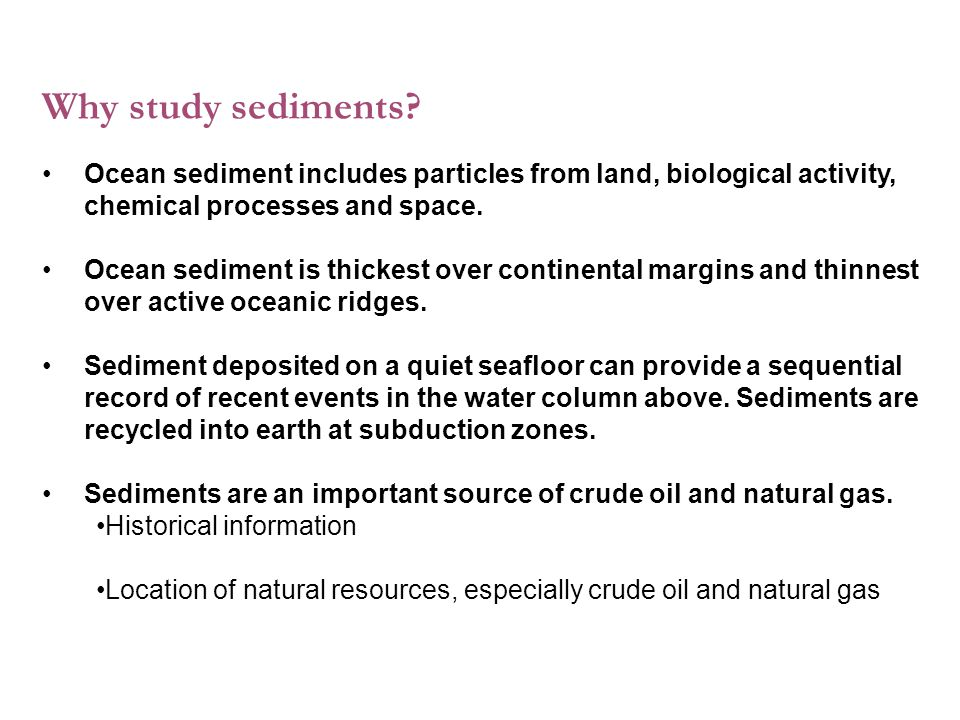 1 Ocean sediment includes particles from land, biological activity, chemical processes and space.