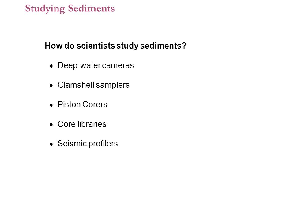 1 How do scientists study sediments.