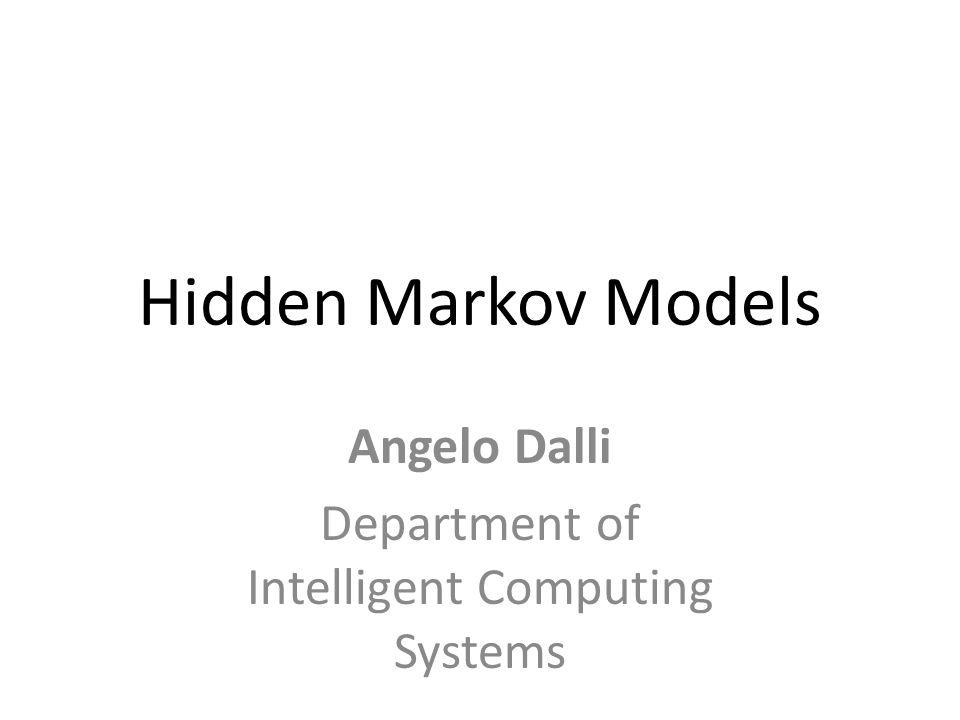 Hidden Markov Models Angelo Dalli Department of Intelligent Computing Systems