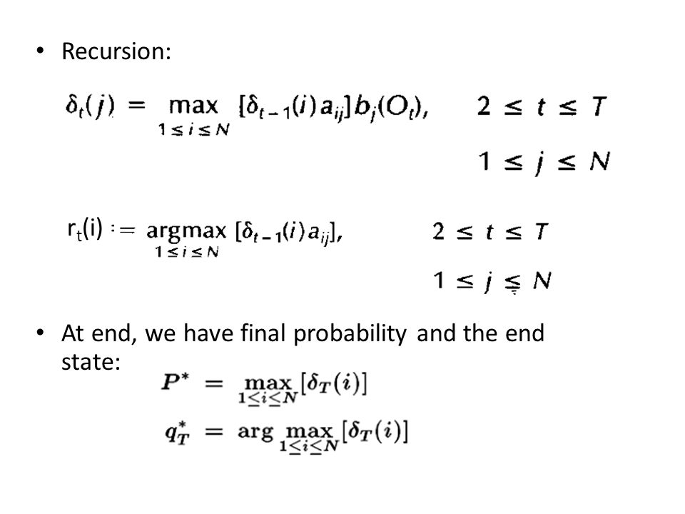 Recursion: r t (i) = At end, we have final probability and the end state: