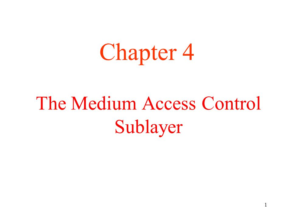 1 The Medium Access Control Sublayer Chapter 4