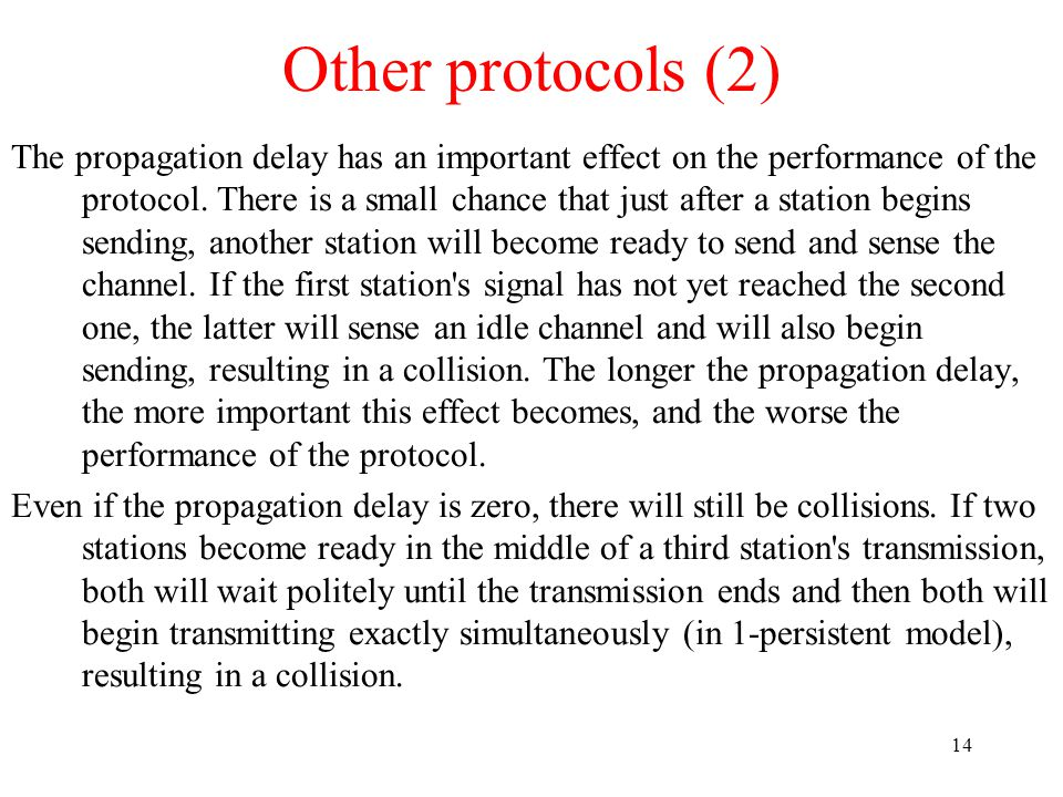 14 Other protocols (2) The propagation delay has an important effect on the performance of the protocol.