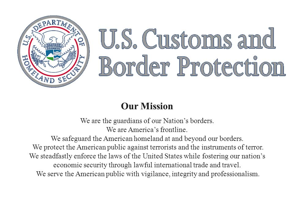 Our Mission We are the guardians of our Nation's borders.