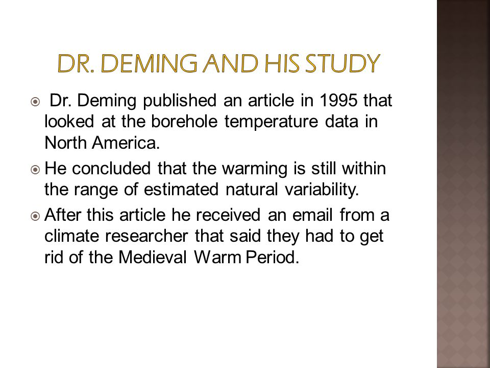  Dr. Deming published an article in 1995 that looked at the borehole temperature data in North America.  He concluded that the warming is still with