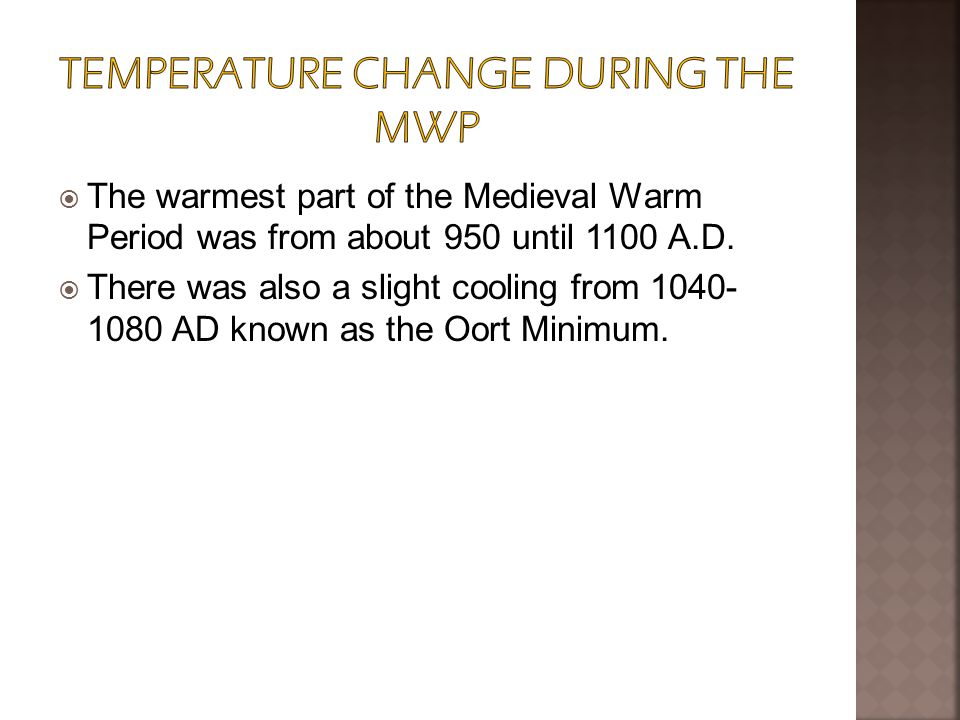  The warmest part of the Medieval Warm Period was from about 950 until 1100 A.D.