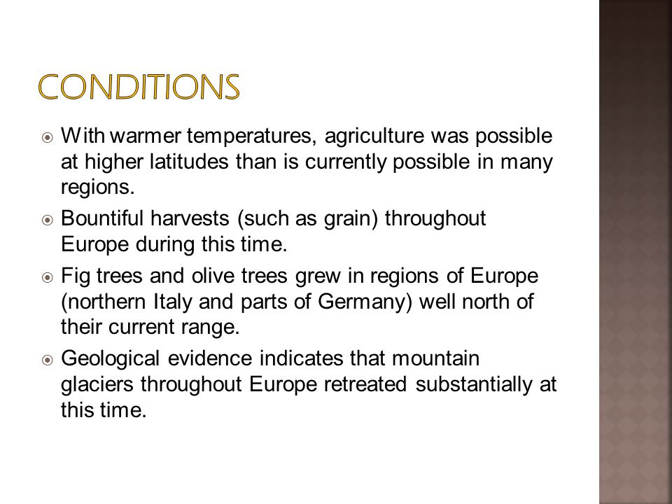  With warmer temperatures, agriculture was possible at higher latitudes than is currently possible in many regions.