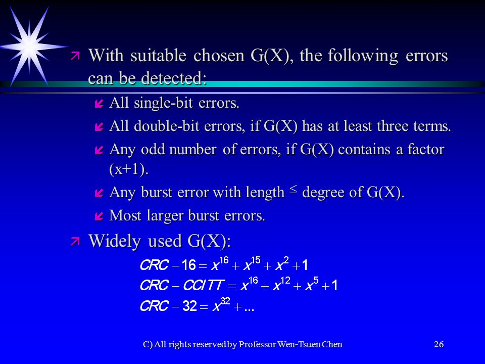 C) All rights reserved by Professor Wen-Tsuen Chen26 ä With suitable chosen G(X), the following errors can be detected: í All single-bit errors.