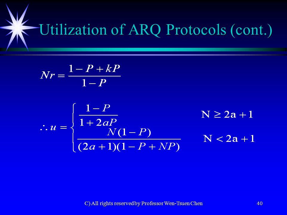 C) All rights reserved by Professor Wen-Tsuen Chen40 Utilization of ARQ Protocols (cont.)