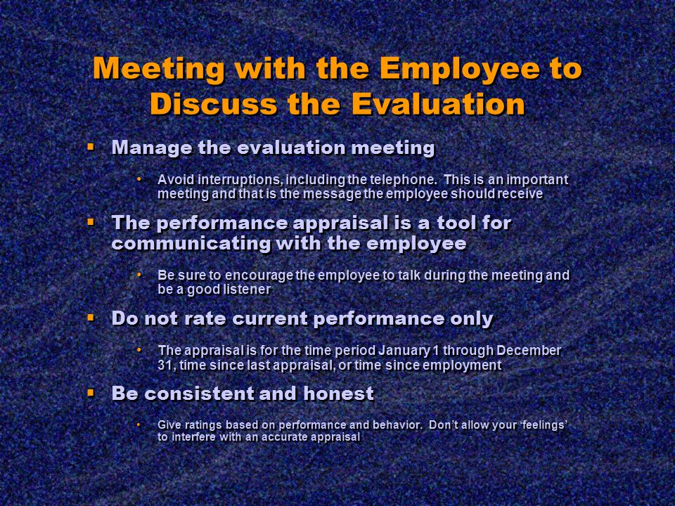 Meeting with the Employee to Discuss the Evaluation  Manage the evaluation meeting Avoid interruptions, including the telephone.