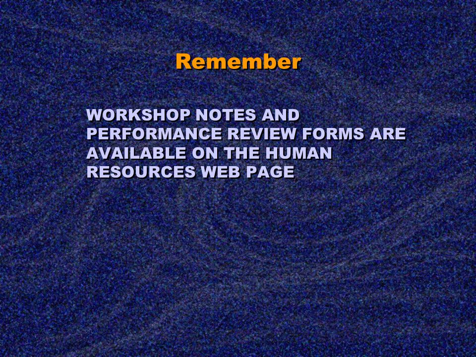 Remember WORKSHOP NOTES AND PERFORMANCE REVIEW FORMS ARE AVAILABLE ON THE HUMAN RESOURCES WEB PAGE