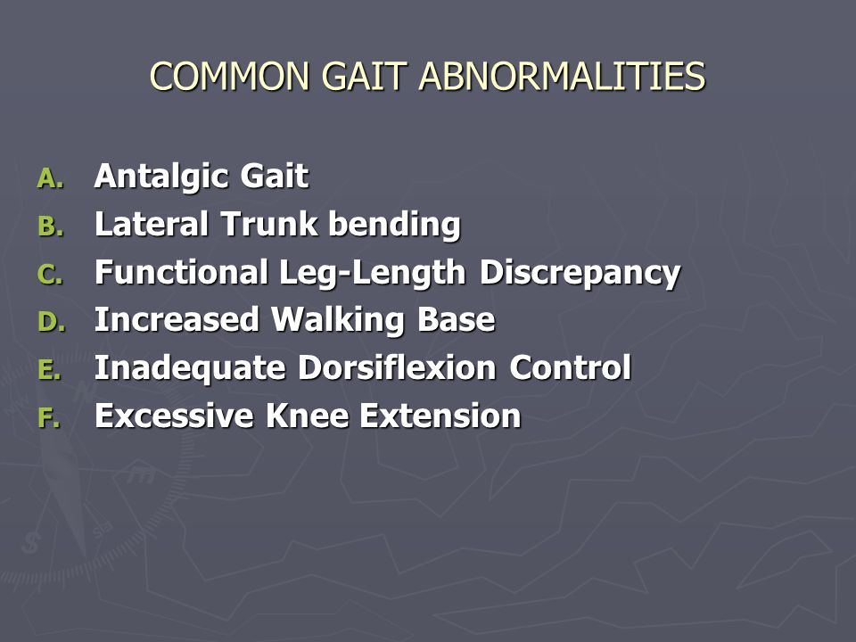 COMMON GAIT ABNORMALITIES A.Antalgic Gait B. Lateral Trunk bending C.