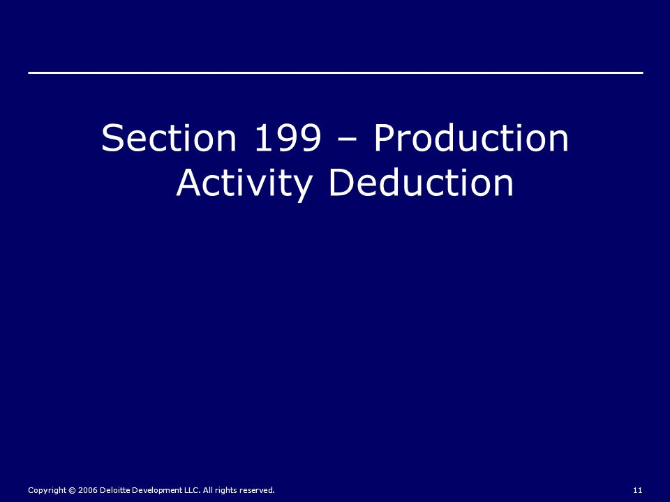 Copyright © 2006 Deloitte Development LLC. All rights reserved.11 Section 199 – Production Activity Deduction