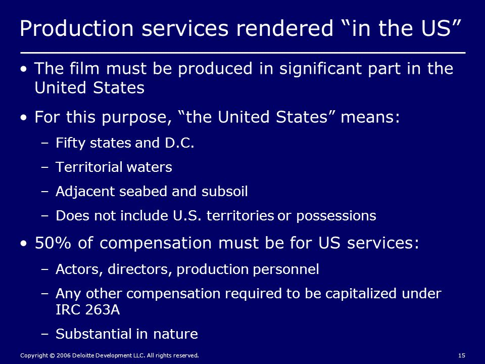 """Copyright © 2006 Deloitte Development LLC. All rights reserved.15 Production services rendered """"in the US"""" The film must be produced in significant pa"""