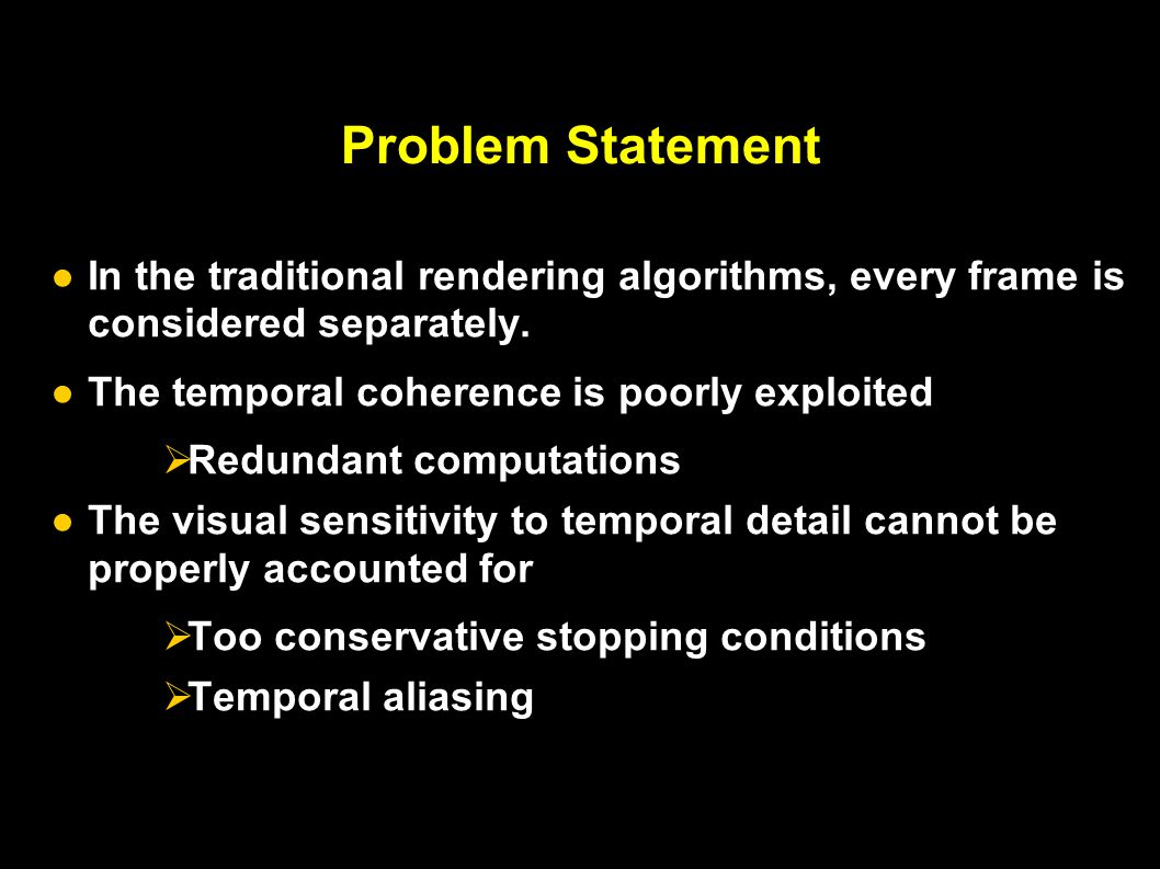 Problem Statement ●In the traditional rendering algorithms, every frame is considered separately.