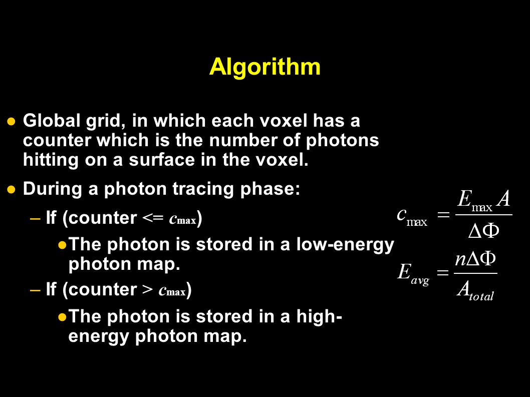 Algorithm ●Global grid, in which each voxel has a counter which is the number of photons hitting on a surface in the voxel.