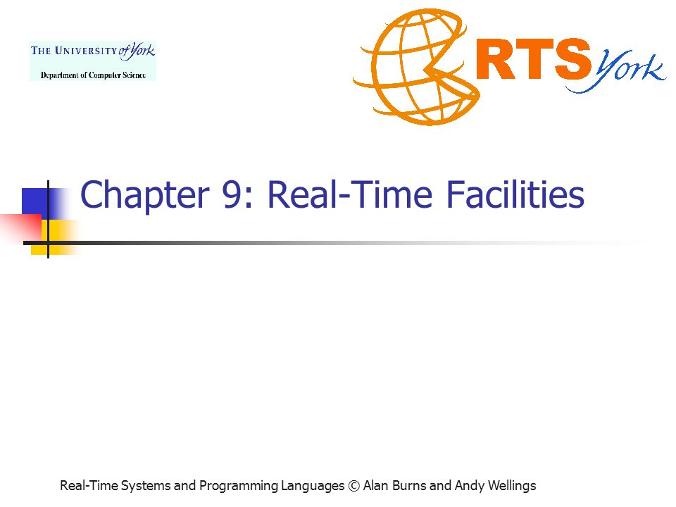 Real-Time Systems and Programming Languages: © Alan Burns and Andy Wellings 2 of 55 Aims To understand the role that time has in the design and implementation of real-time systems To introduce the real-time systems notion of time To illustrate how clocks are handled in Ada, Real- Time Java and POSIX To illustrate how delays and timeouts are handled in Ada, Real-Time Java and POSIX To consider how timing requirements can be specified using temporal scopes