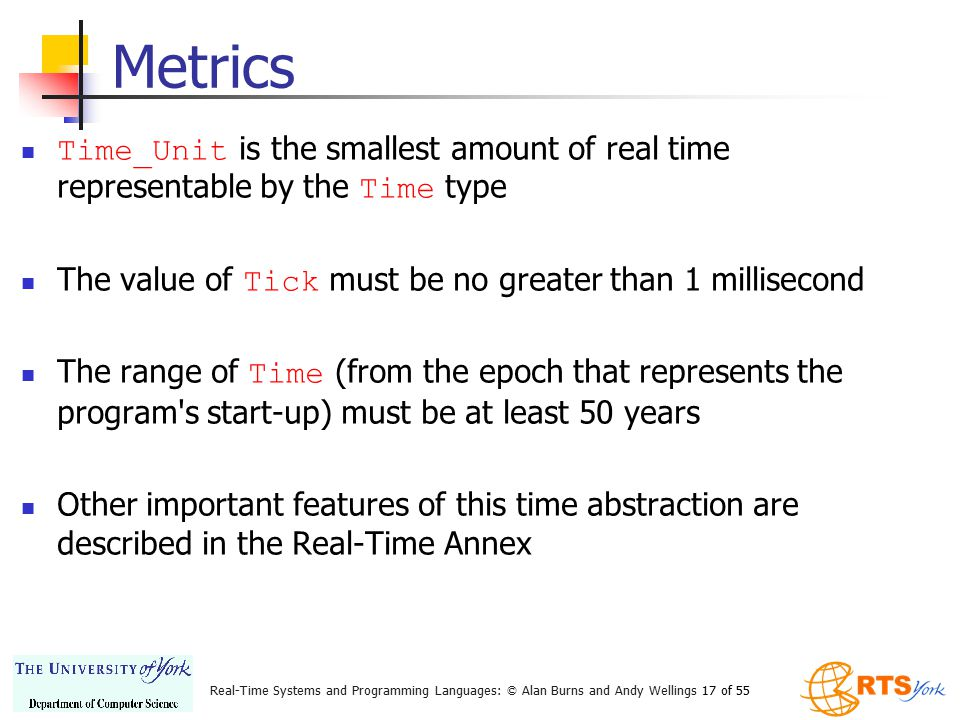 Real-Time Systems and Programming Languages: © Alan Burns and Andy Wellings 17 of 55 Metrics Time_Unit is the smallest amount of real time representab