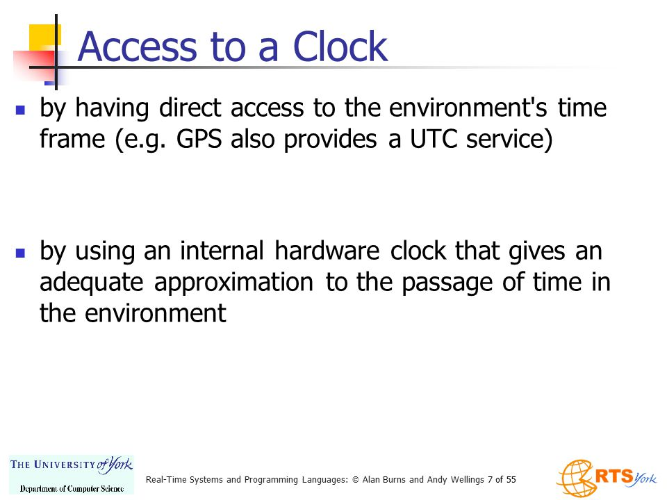Real-Time Systems and Programming Languages: © Alan Burns and Andy Wellings 7 of 55 Access to a Clock by having direct access to the environment's tim