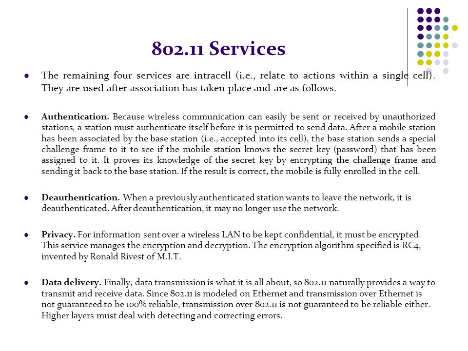 802.11 Services The remaining four services are intracell (i.e., relate to actions within a single cell). They are used after association has taken pl