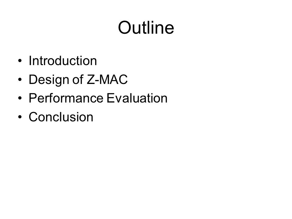 Outline Introduction Design of Z-MAC Performance Evaluation Conclusion