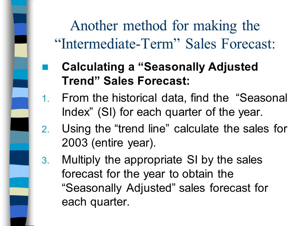 Another method for making the Intermediate-Term Sales Forecast: Calculating a Seasonally Adjusted Trend Sales Forecast: 1.