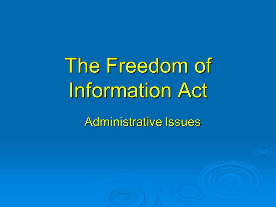 The FOID Administrative Process  Receipt of a written FOIA request  Direct/Task to search for responsive records  Coordinate multiple reviews  Release determination made and response letter issued  Right to file an administrative appeal  Right to file a FOIA lawsuit in federal district court