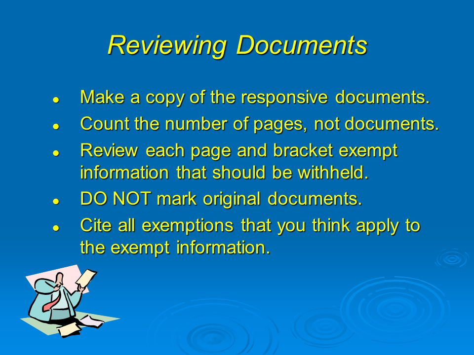 Reviewing Documents Make a copy of the responsive documents. Make a copy of the responsive documents. Count the number of pages, not documents. Count