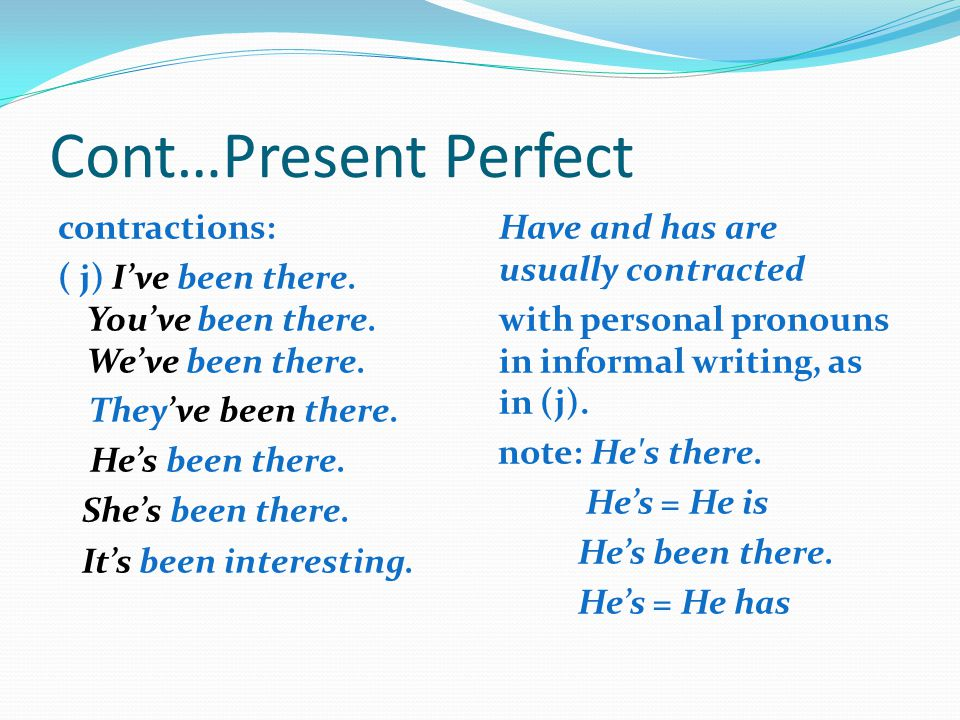Cont…Present Perfect contractions: ( j) I've been there. You've been there. We've been there. They've been there. He's been there. She's been there. I