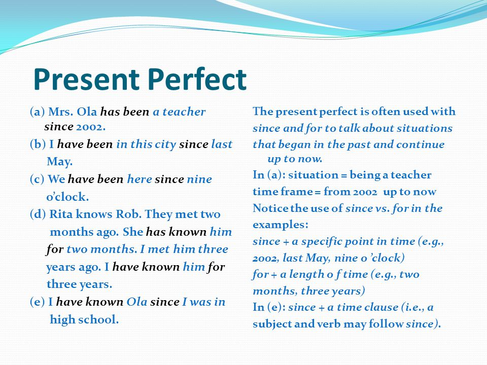 Present Perfect (a) Mrs. Ola has been a teacher since 2002. (b) I have been in this city since last May. (c) We have been here since nine o'clock. (d)