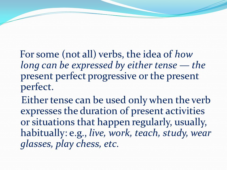 For some (not all) verbs, the idea of how long can be expressed by either tense — the present perfect progressive or the present perfect. Either tense