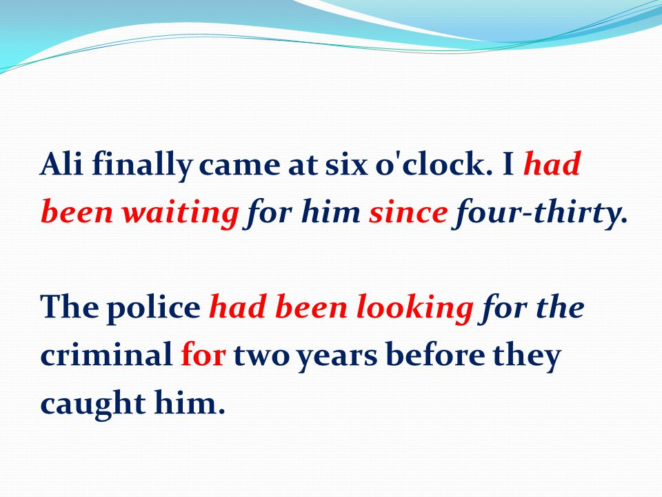 Ali finally came at six o'clock. I had been waiting for him since four-thirty. The police had been looking for the criminal for two years before they