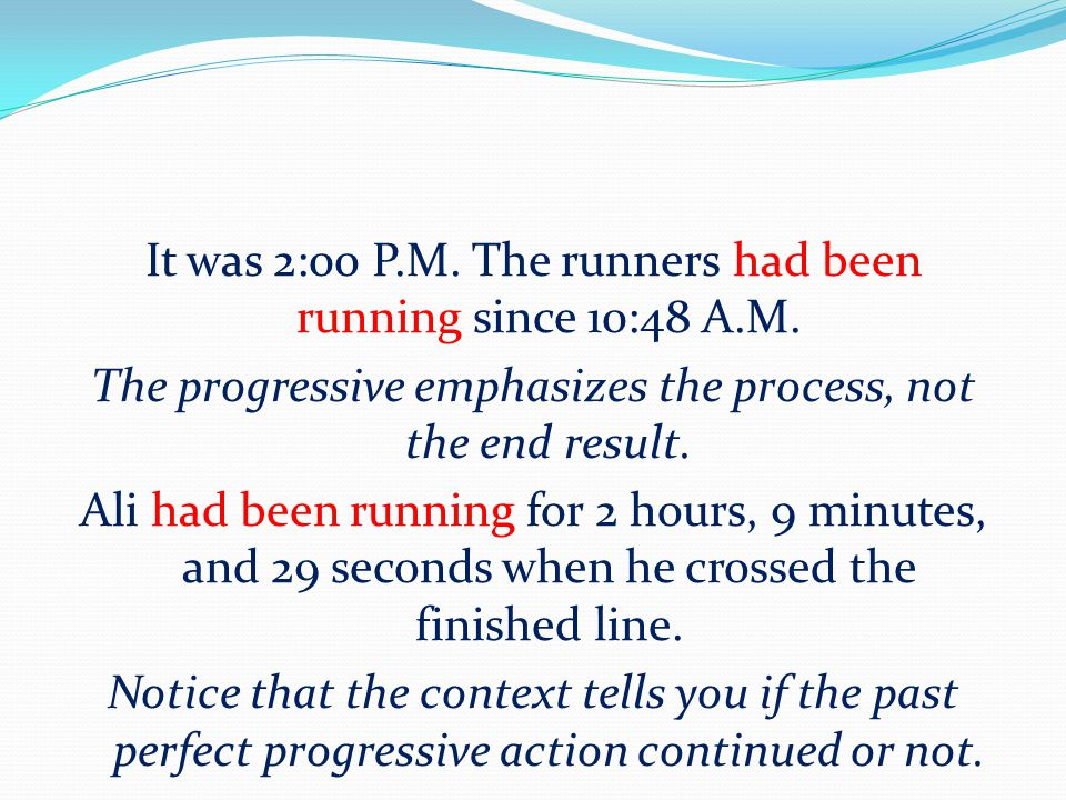 It was 2:00 P.M. The runners had been running since 10:48 A.M. The progressive emphasizes the process, not the end result. Ali had been running for 2