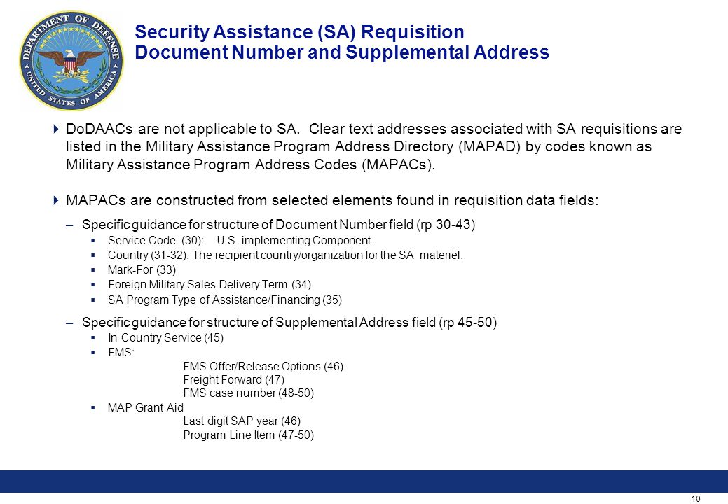 10 Security Assistance (SA) Requisition Document Number and Supplemental Address  DoDAACs are not applicable to SA.
