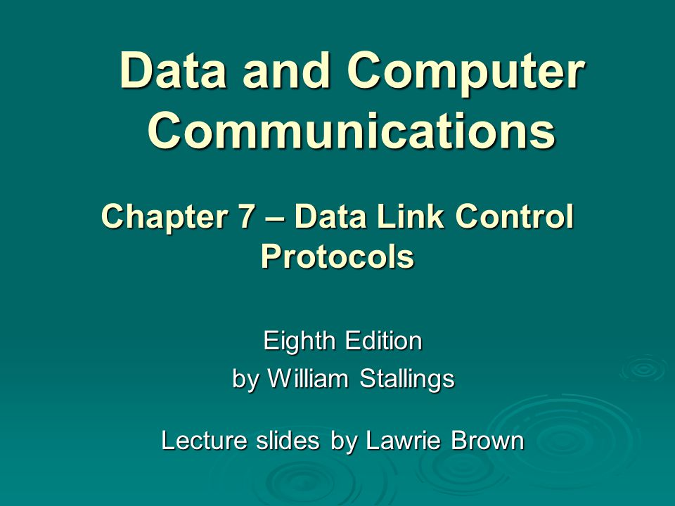Data and Computer Communications Eighth Edition by William Stallings Lecture slides by Lawrie Brown Chapter 7 – Data Link Control Protocols