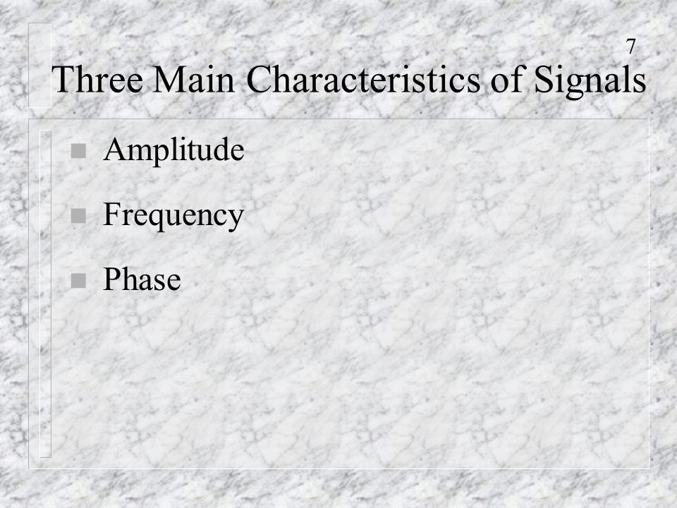 7 Three Main Characteristics of Signals n Amplitude n Frequency n Phase