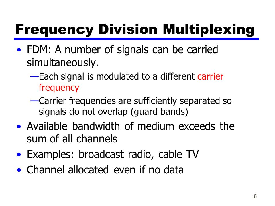 6 Terminologies Channel (FDM): each modulated signal requires a certain bandwidth centered on its carrier frequency, referred to as a channel.