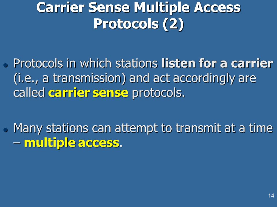 14 Carrier Sense Multiple Access Protocols (2) l Protocols in which stations listen for a carrier (i.e., a transmission) and act accordingly are calle