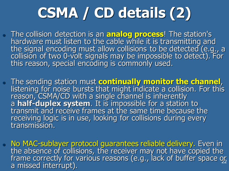 22 CSMA / CD details (2) l The collision detection is an analog process.